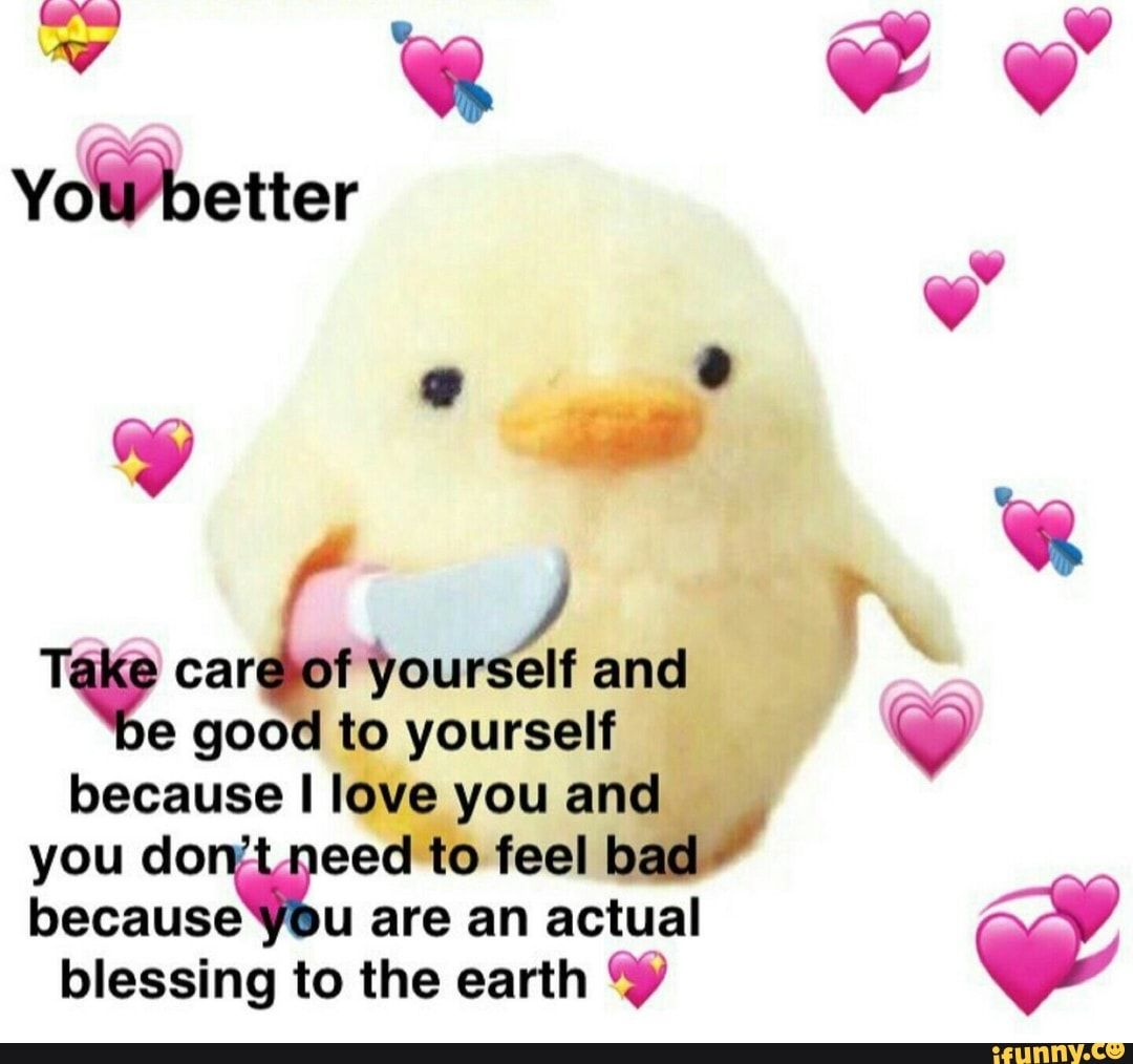 T Car F Yourself And E 900 To Yourself Because I Love You And You Do Eed To Feel B Because U Are An Actual Blessing To The Earth Ifunny