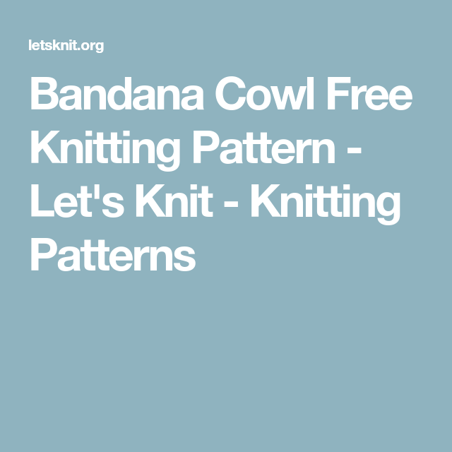 Bandana Cowl Free Knitting Pattern Lets Knit Knitting Patterns