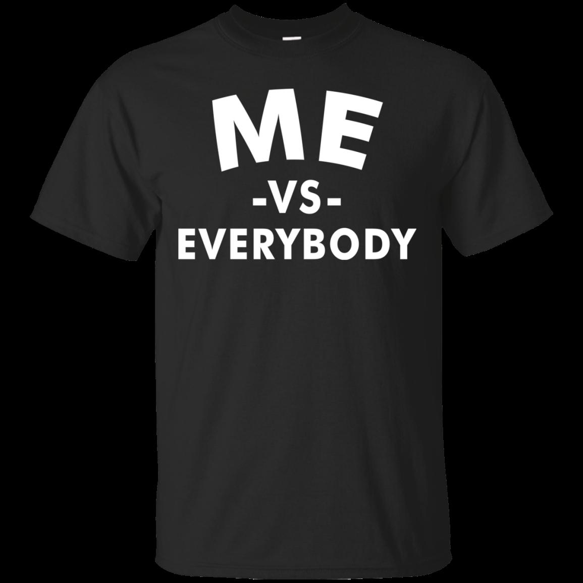 Me Vs Everybody Me Versus Everybody T Shirt Hoodies Sweatshirt Hoodie Shirt Sweatshirts Hoodie Shirts