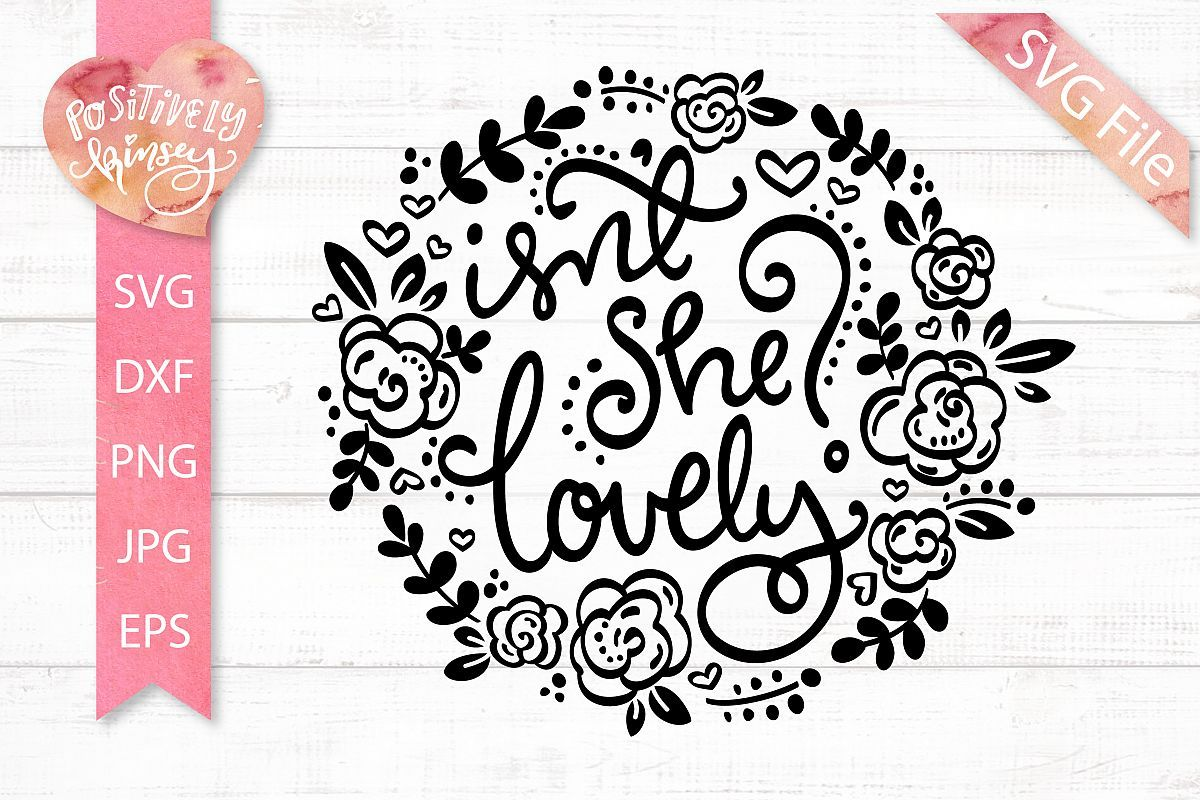 Isn't She Lovely SVG File, Baby Girl SVG, Newborn Baby SVG