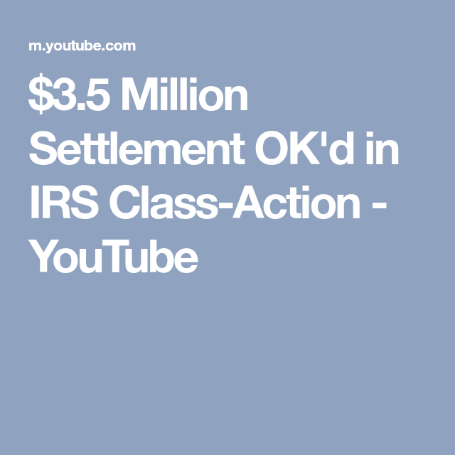 $3.5 Million Settlement OK'd in IRS Class-Action - YouTube