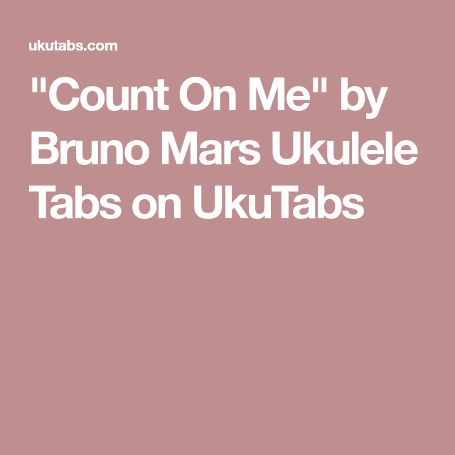 Count On Me By Bruno Mars Ukulele Tabs On Ukutabs Bruno Mars Ukulele Ukulele Chords