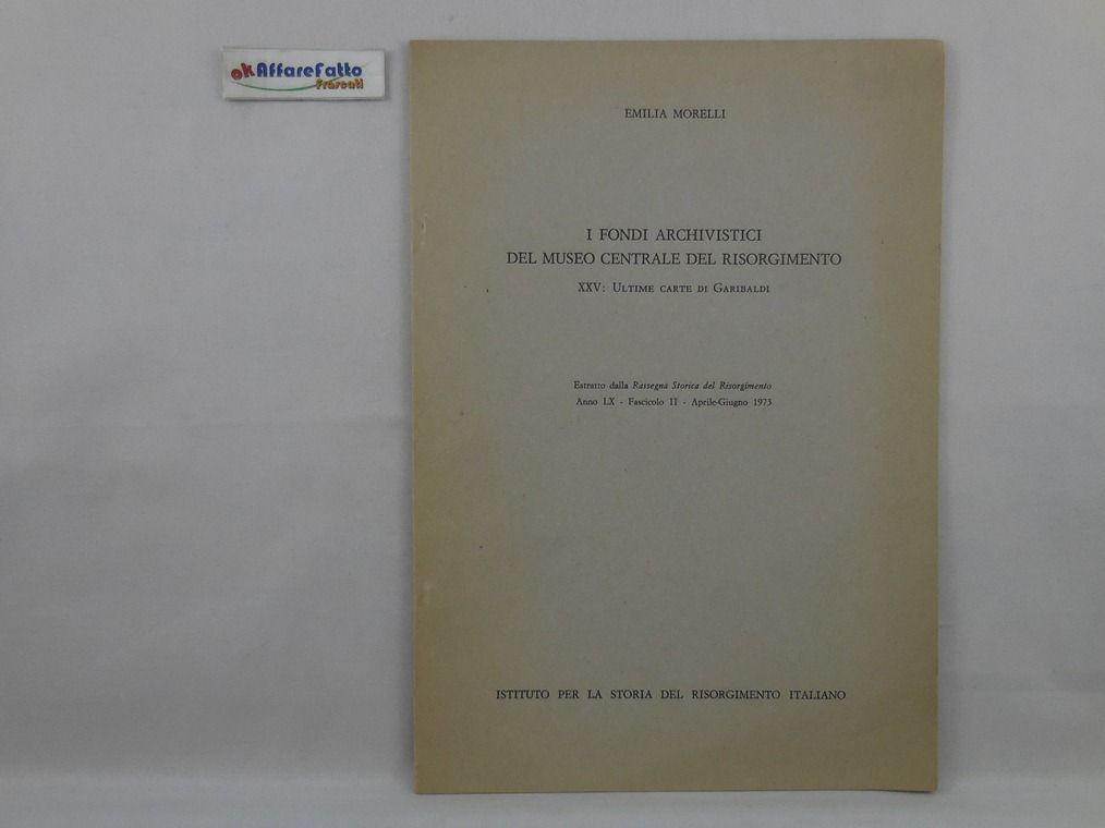 J 5605 FASCICOLO I FONDI ARCHIVISTICI DEL MUSEO CENTRALE DEL RISORGIMENTO 35 ULTIME CARTE DI GARIBALDI A CURA DI EMILIA MORELLI 1973 - http://www.okaffarefattofrascati.com/?product=j-5605-fascicolo-i-fondi-archivistici-del-museo-centrale-del-risorgimento-35-ultime-carte-di-garibaldi-a-cura-di-emilia-morelli-1973