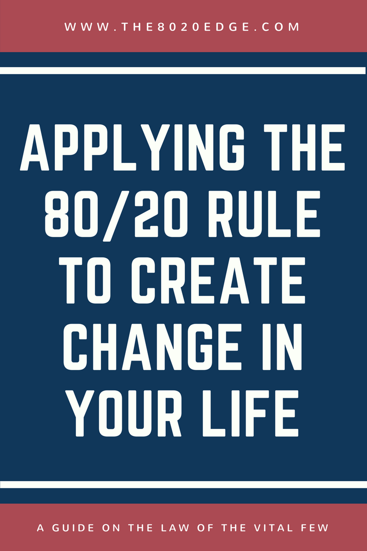 Using The 8020 Rule To Understand And Create Change In Your Life