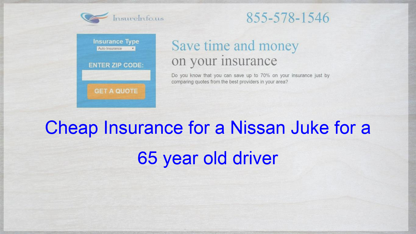 Cheap Insurance For A Nissan Juke For A 65 Year Old Driver Cheap