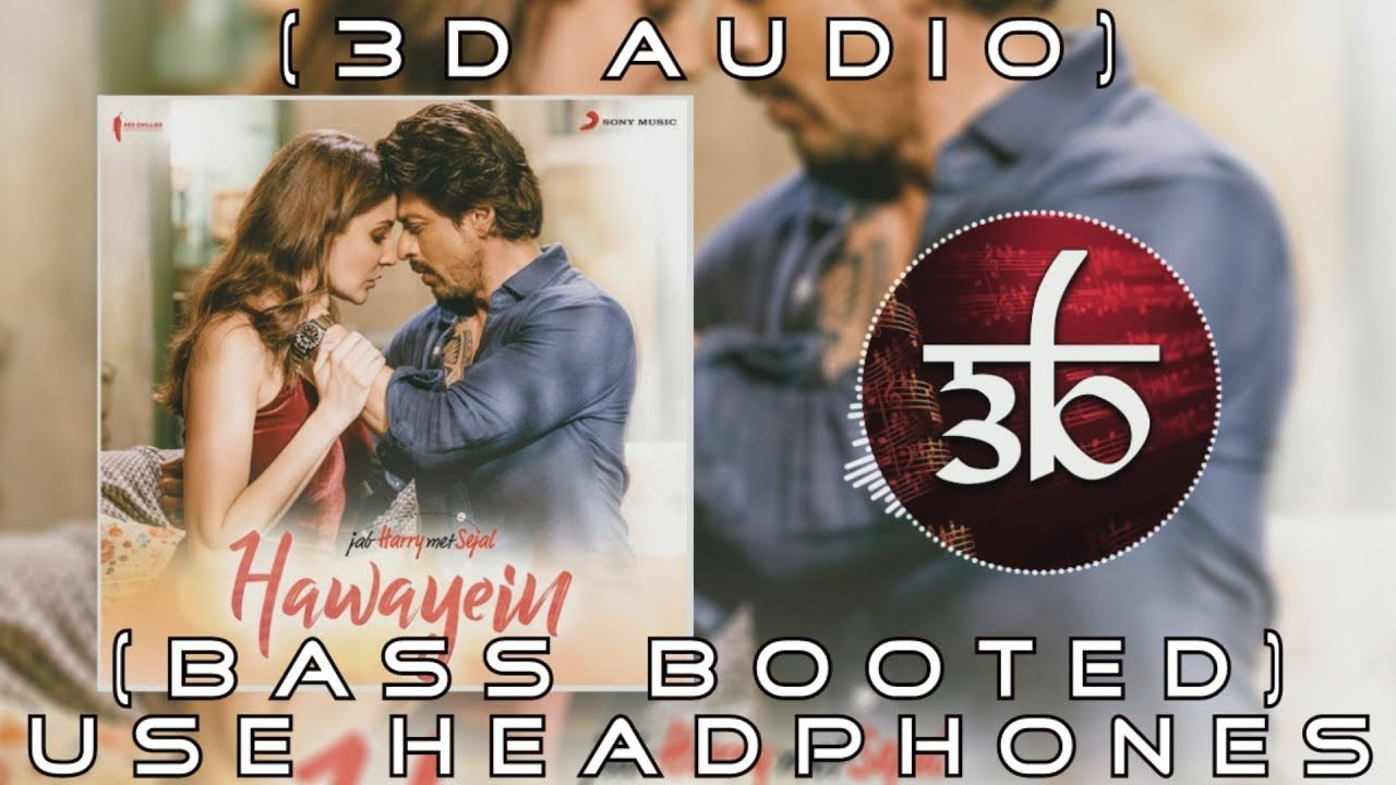 Hawayein 3d Audio Arijit Singh Bass Boosted Jab Harry Met Sejal In 2020 Audio Songs Mp3 Song Mp3 Song Download