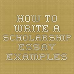 How To Write A Scholarship Essay  Examples  College Essay