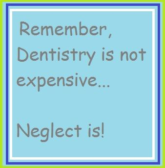 Remember, dentistry is not expensive... Neglect is! | Dental ...