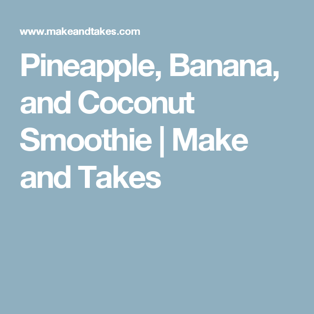 Pineapple, Banana, and Coconut Smoothie | Make and Takes