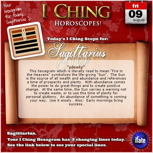 Click here to view your I Ching changing lines, Sagittarius: http://www.ifate.com/iching_horoscopes_landing.html?I=777989qqsign=sagittariusqqd=09qqm=08