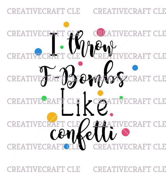 Throw f-Bombs like confetti SVG instant download cut file for cricut
