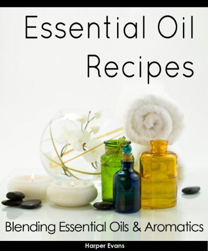 Essential Oil Recipes - Blending Essential Oils & Aromatics (English Edition)