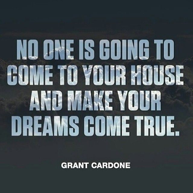 No One Is Going To Come To Your House And Make Your Dreams Come True