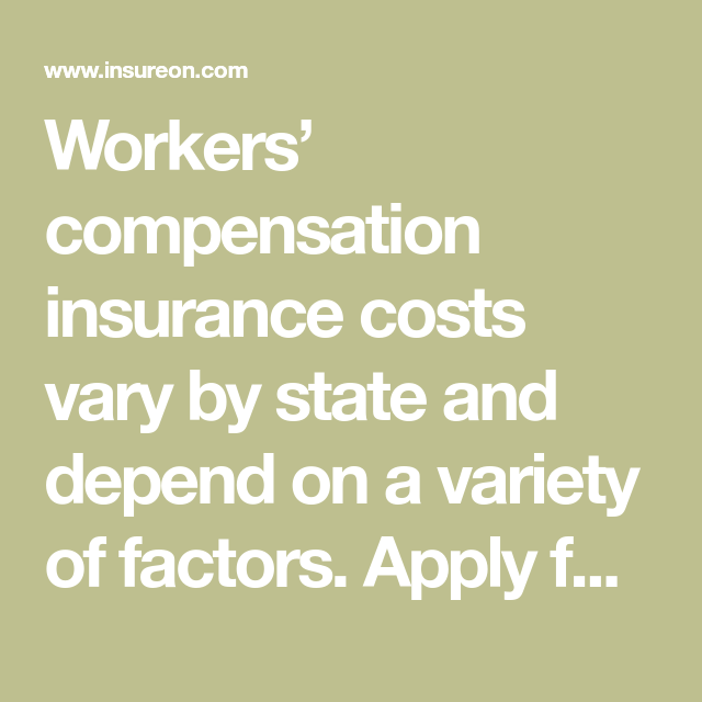 Workers Compensation Insurance Costs Vary By State And Depend On
