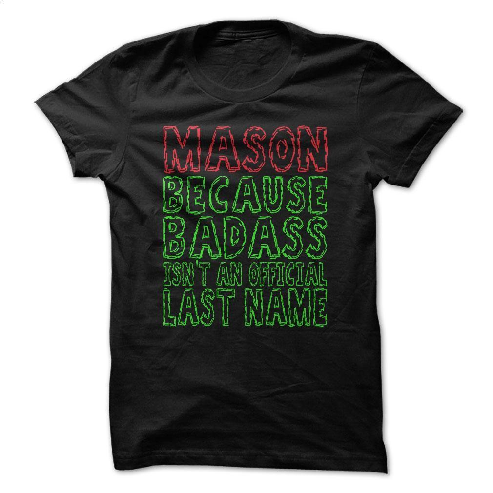 MASON Because Badass  Last Name  T Shirt, Hoodie, Sweatshirts - wholesale t shirts #Tshirt #fashion
