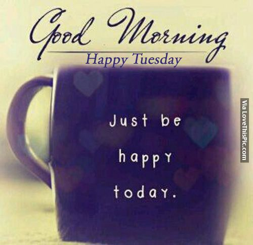 Tuesday Morning Quotes Good Morning Happy Tuesday Morning Good Morning Tuesday Tuesday .