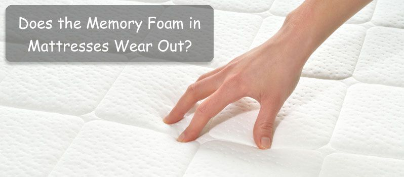 does memory foam wear out Does the Memory Foam in Mattresses Wear Out | Mattress and Sleep  does memory foam wear out