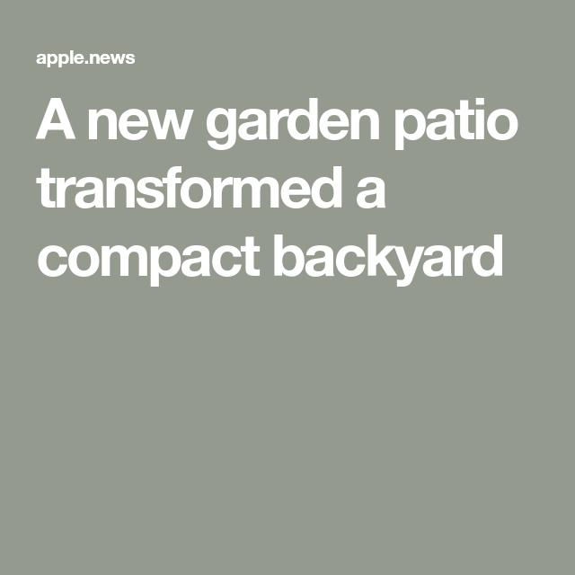 A new garden patio transformed a compact backyard — Homes to Love