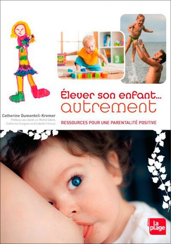 Élever son enfant... autrement (nouvelle édition) - Catherine Dumonteil-Kremer