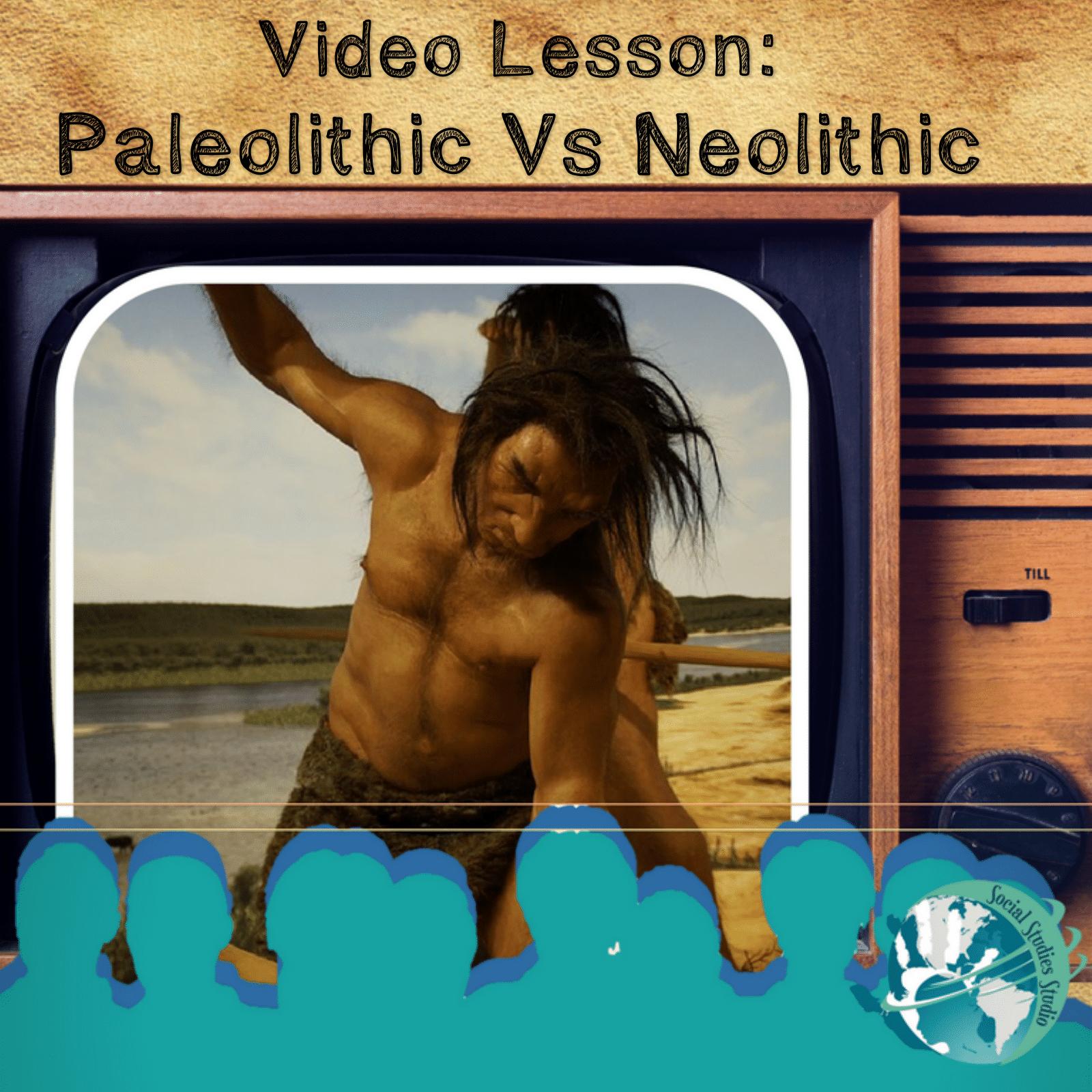 Video Lesson Paleolithic Vs Neolithic