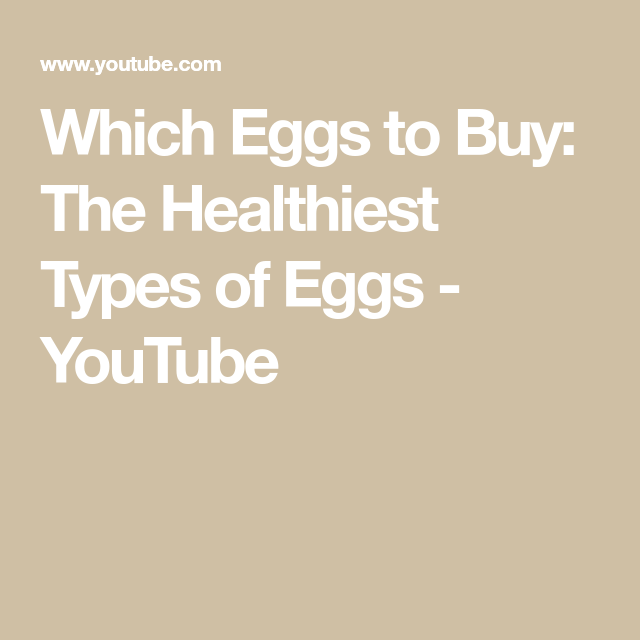 Which Eggs To Buy: The Healthiest Types Of Eggs