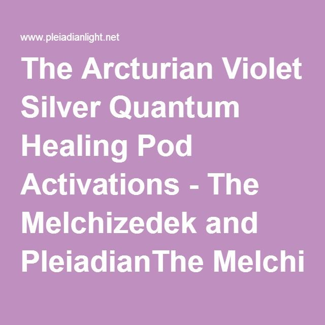 The Arcturian Violet Silver Quantum Healing Pod Activations - The
