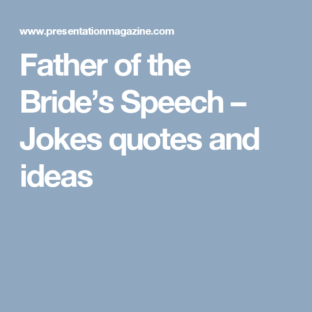 Father Of The Bride S Speech Jokes Quotes And Ideas Bride Speech Wedding Speech Father Of The Bride