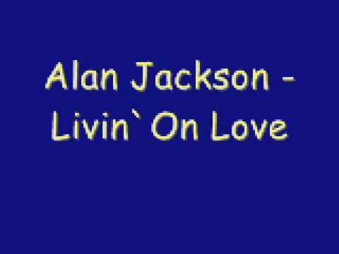 Alan Jackson Livin On Love Alan Jackson Kareoke Songs