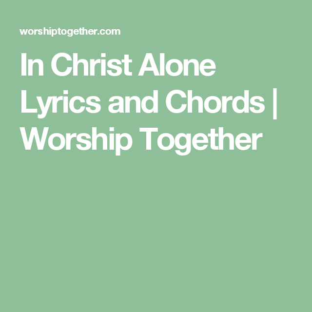 In Christ Alone Lyrics And Chords Worship Together Music I Love