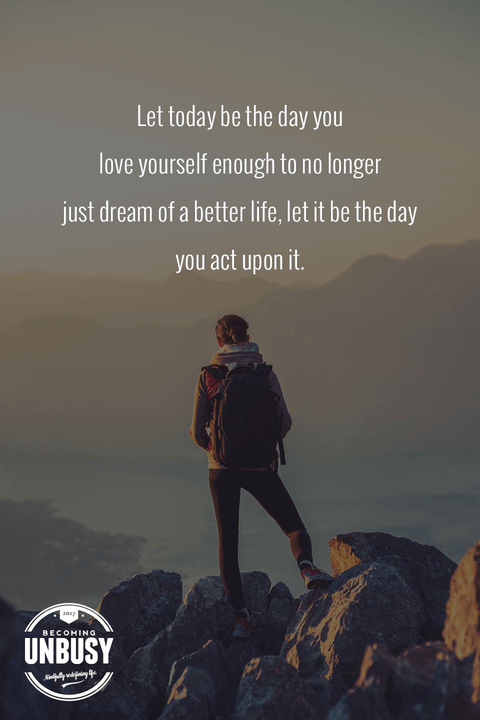 Let today be the day you love yourself enough to no longer just