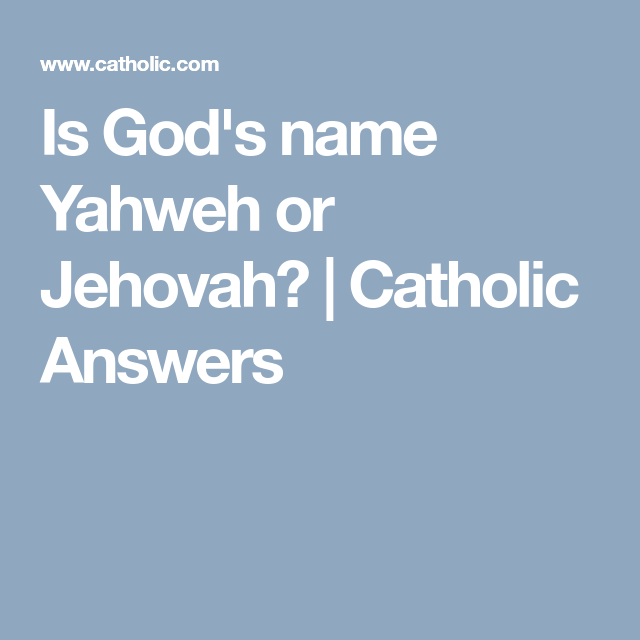 Is God's name Yahweh or Jehovah? | Catholic Answers | My