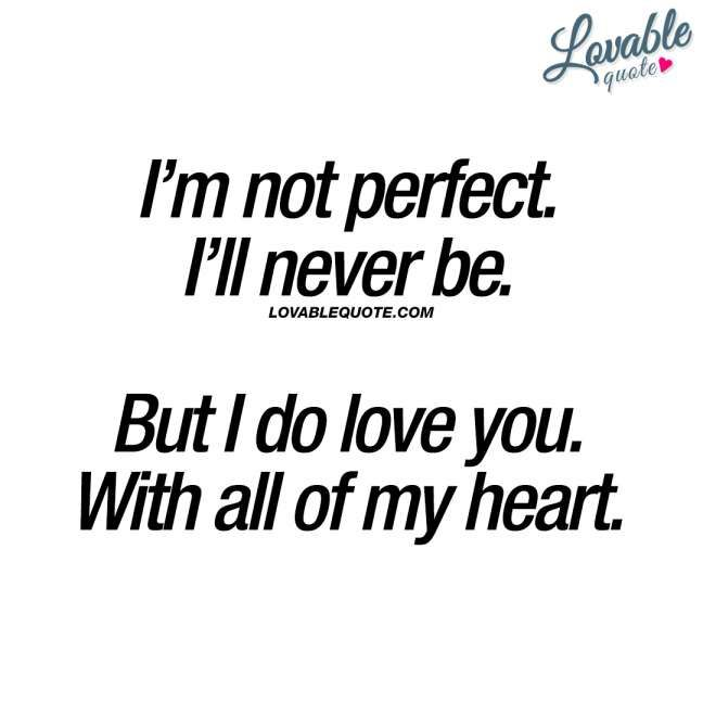 18 I M Not Perfect But I Love You Quotes Collection Love Quotes Quoteswin Com Love Yourself Quotes My Heart Quotes Be Yourself Quotes