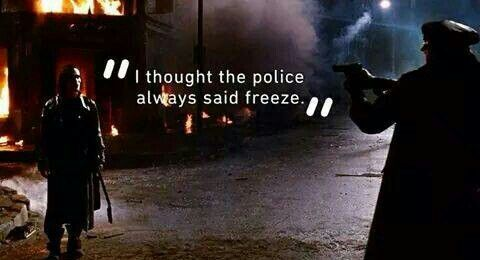 """""""I thought the police always said, 'freeze.'"""""""