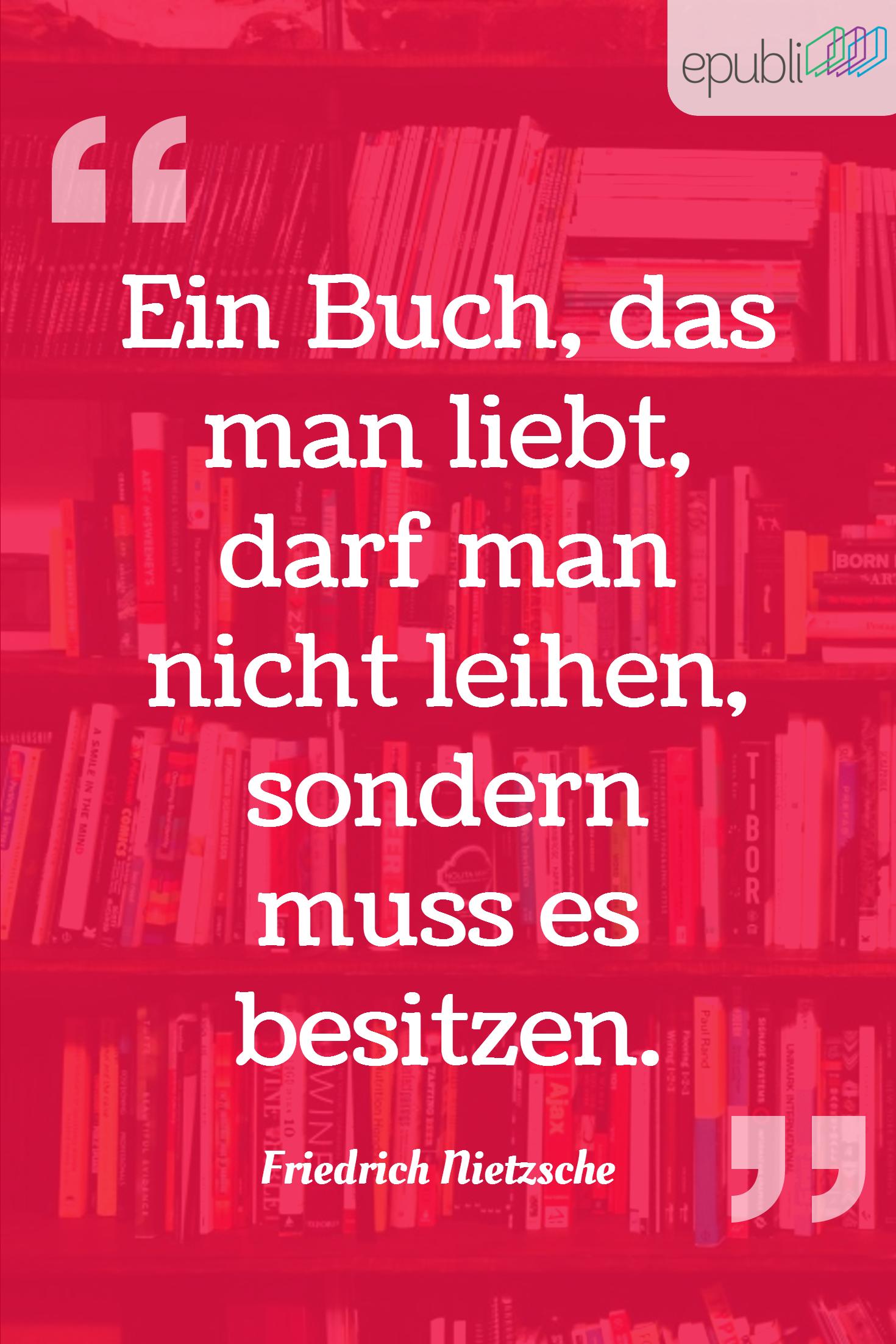 Ein Buch Das Man Liebt Darf Man Nicht Leihen Sondern Muss Es Besitzen Friedrich Nietzsche Epubli Freitagszitat Bucher Bucher Zitate Buch Drucken