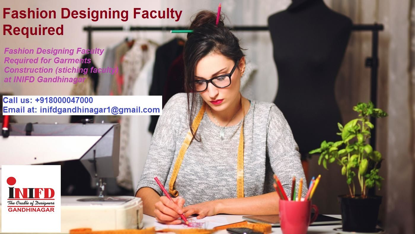 We At Inifd Gandhinagar Looking For Fashion Designer Faculty For Garments Construction Stitchin Become A Fashion Designer Fashion Jobs Young Fashion Designers