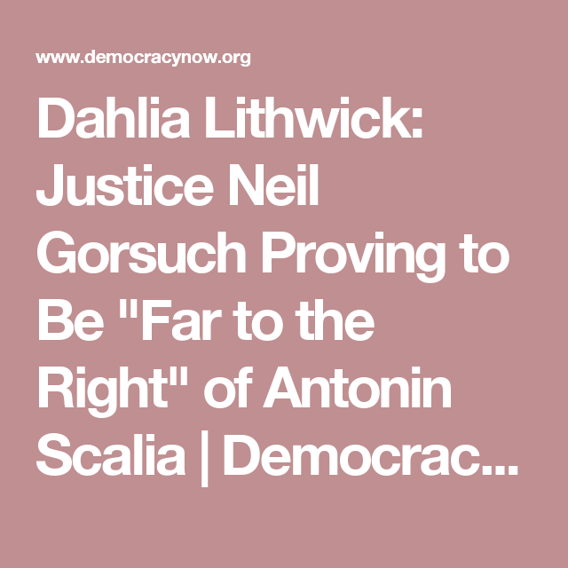 "Dahlia Lithwick: Justice Neil Gorsuch Proving to Be ""Far to the Right"" of Antonin Scalia 