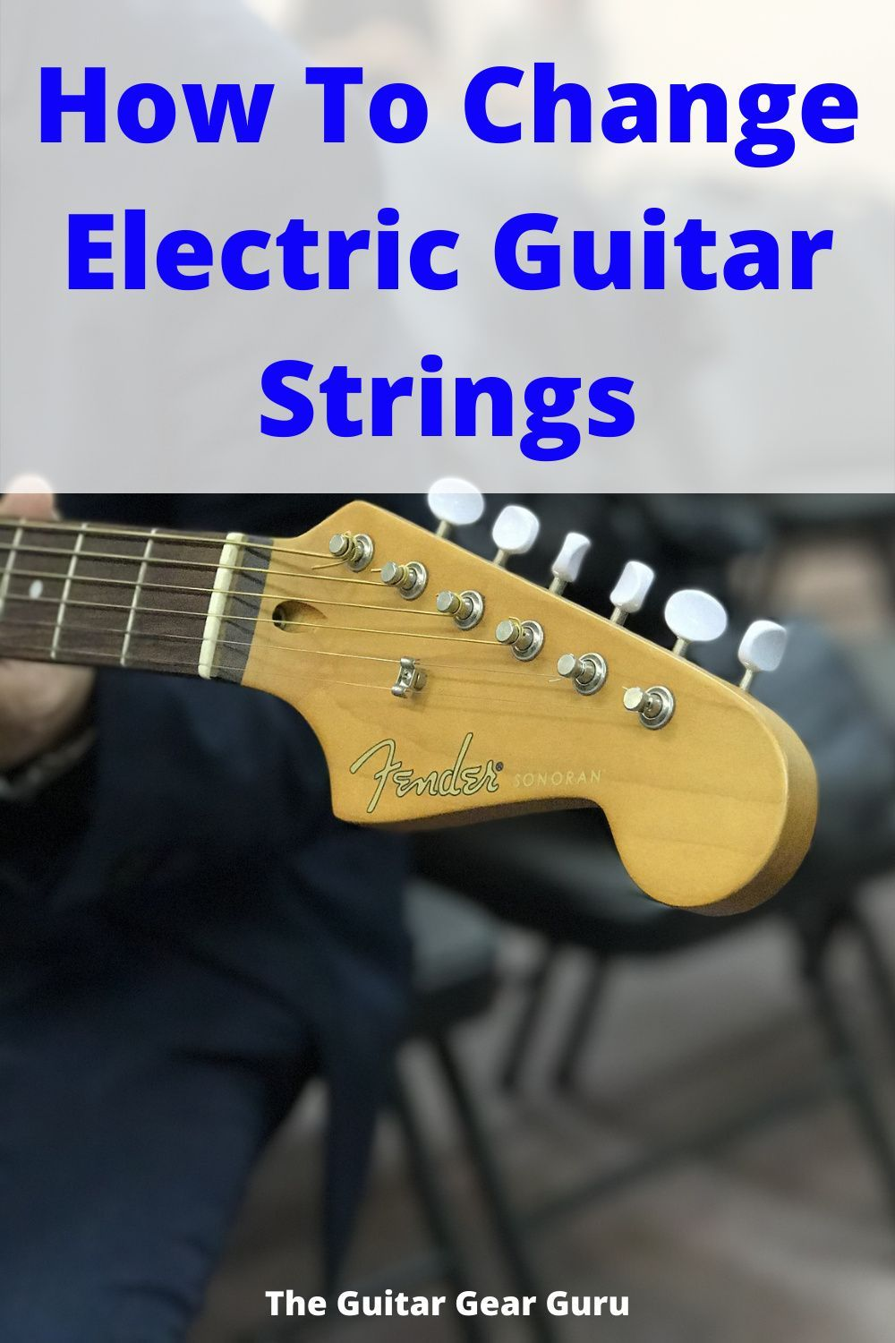 How To Change Electric Guitar Strings Guitar Electric Guitar Electric Guitar Strings