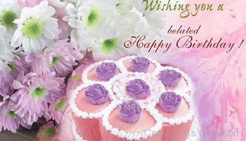 wishing you a belated happy birthday with beautiful flowers and on happy birthday cakes and flowers facebook