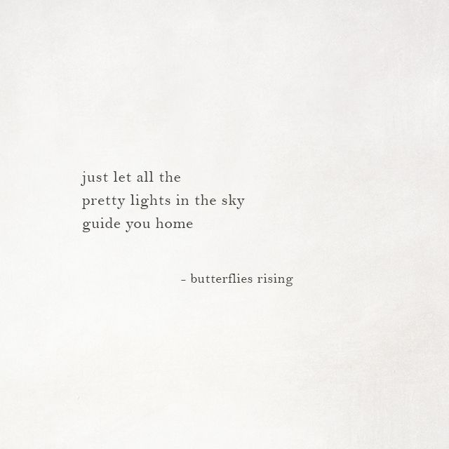just let all the pretty lights in the sky guide you home