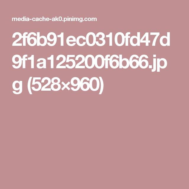 2f6b91ec0310fd47d9f1a125200f6b66.jpg (528×960)