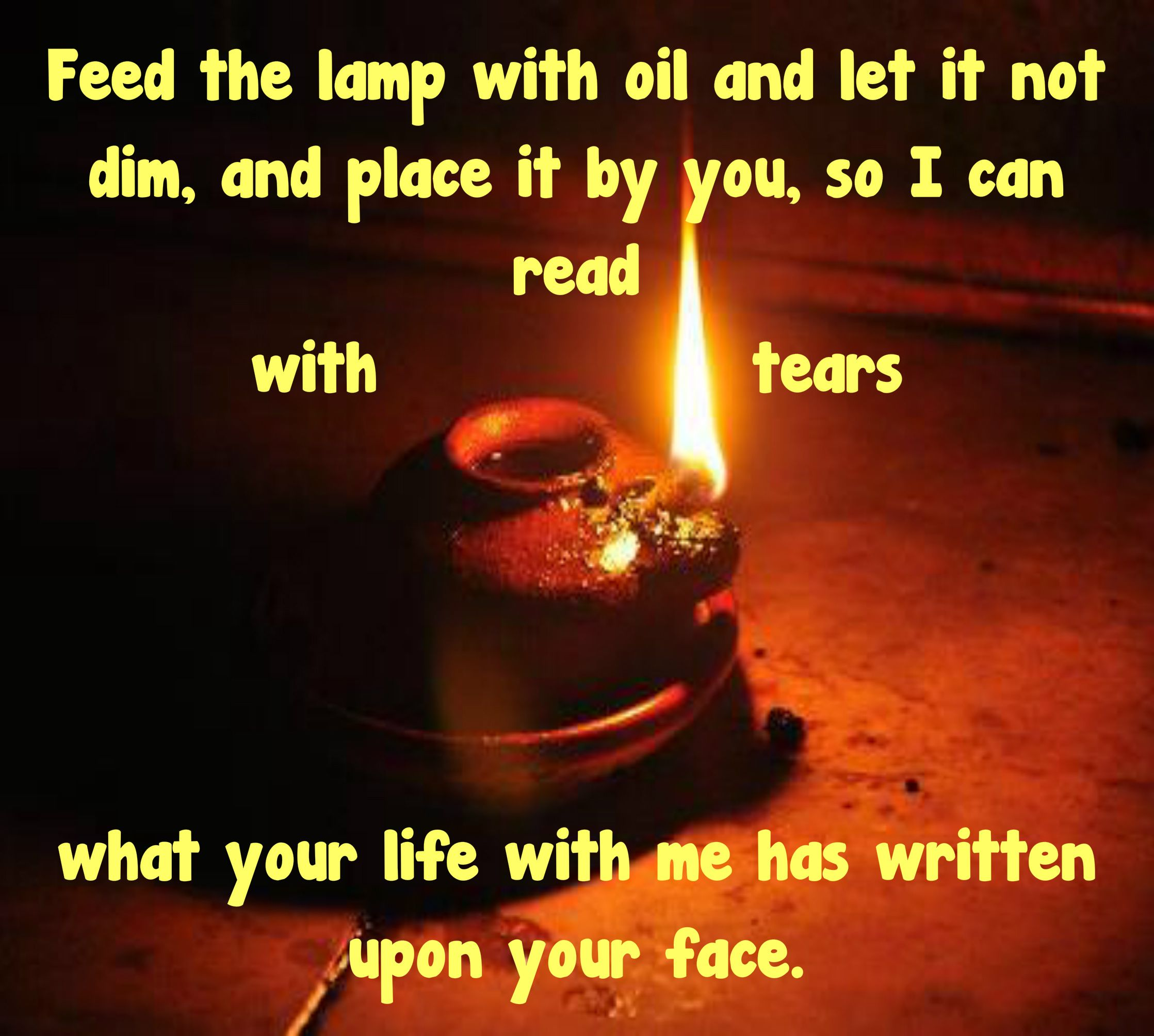 Kahlil Gibran ~ Feed The Lamp With Oil And Let It Not Dim, And Place It By  You, So I Can Read With Tears What Your Life With Me Has Written Upon ...