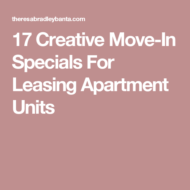 17 Creative Move In Specials For Leasing Apartment Units Lease The Unit Property Management Marketing