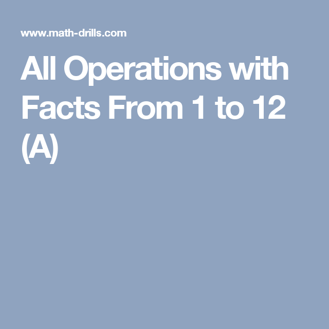 All Operations with Facts From 1 to 12 (A) | Math | Pinterest | Math ...