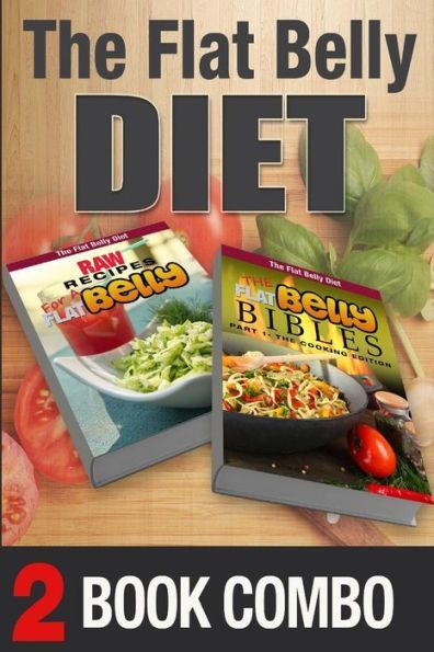 The Flat Belly Bibles Part 1 and Raw Recipes for a Flat Belly: 2 Book Combo