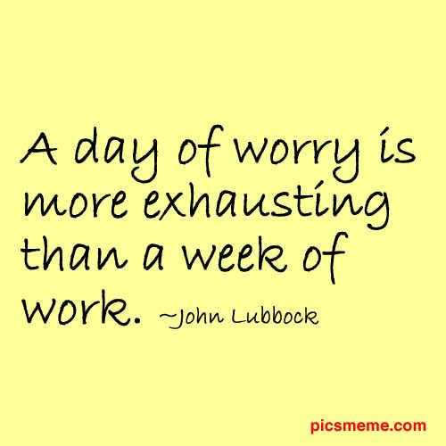 Worry Quotes Fair Anxiety Motivational Quotes  Day Of Worry Is More Exhausting Than A