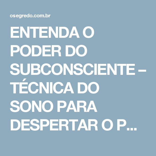 ENTENDA O PODER DO SUBCONSCIENTE – TÉCNICA DO SONO PARA DESPERTAR O PODER DO SUBCONSCIENTE