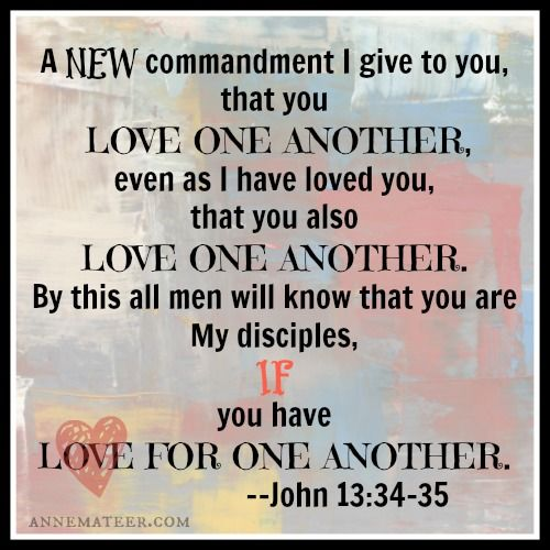 Love Each Other Religious: John 13:34-35...Love One Another. So Simple To Say. So