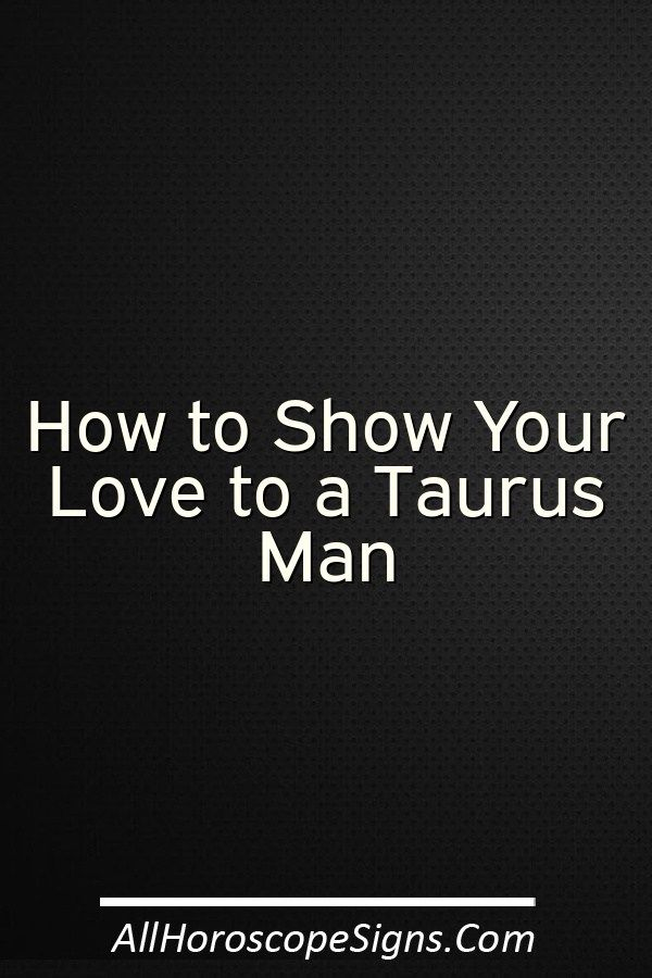 How does a taurus man act when in love