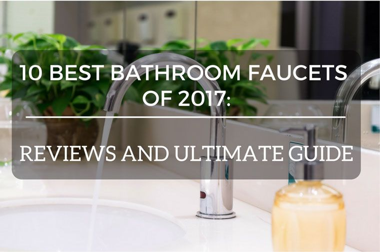 10 Best Bathroom Faucets Of 2020 Top Bathroom Fixtures Reviews