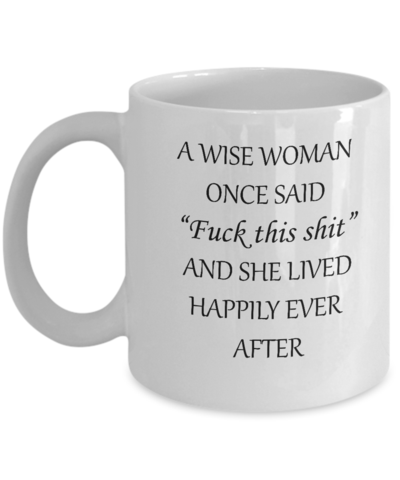 Funny Coffee Mugs - Wise Woman Mugs - 11oz Sarcastic Romantic Love Gift For Valentine's Day, Best Couples, Married, Best Office Tea Mug & Coffee Cup Gifts #funnycoffeemugs